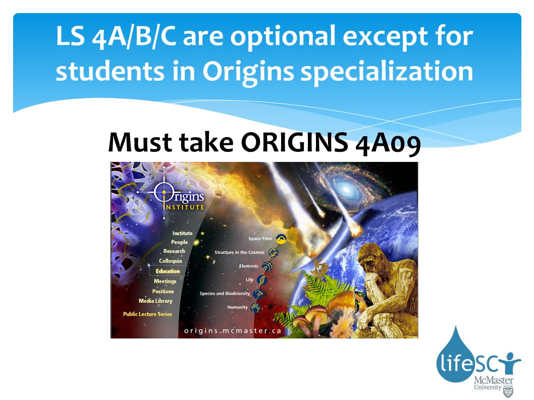 LS 4A/B/C are optional except for students in Origins specialization Must take ORIGINS 4A09