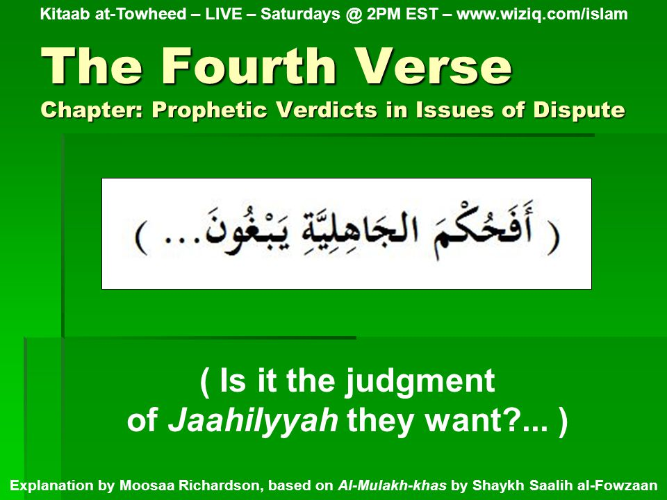 The Fourth Verse Chapter: Prophetic Verdicts in Issues of Dispute Kitaab at-Towheed – LIVE – Saturdays @ 2PM EST – www.wiziq.com/islam Explanation by Moosaa Richardson, based on Al-Mulakh-khas by Shaykh Saalih al-Fowzaan ( Is it the judgment of Jaahilyyah they want ...