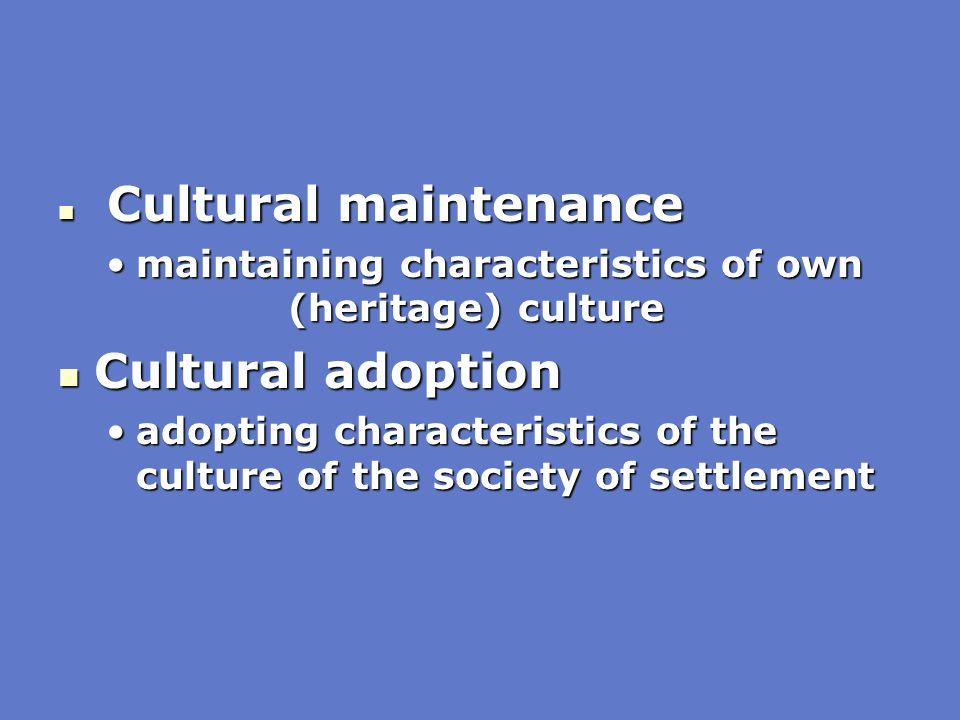 Cultural maintenance Cultural maintenance maintaining characteristics of own (heritage) culturemaintaining characteristics of own (heritage) culture C