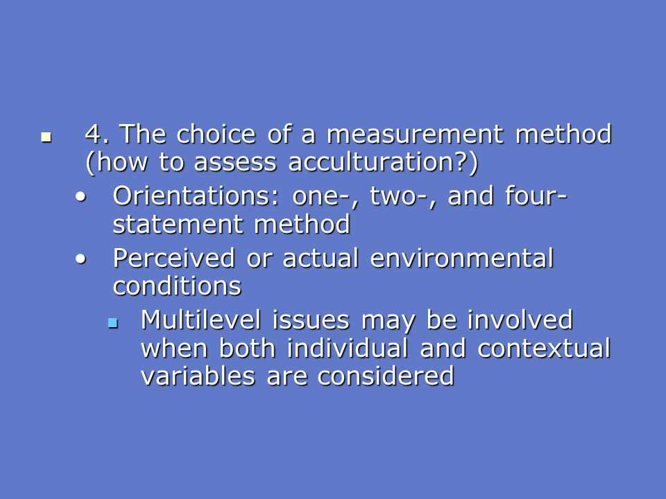 4. The choice of a measurement method (how to assess acculturation?) 4. The choice of a measurement method (how to assess acculturation?) Orientations