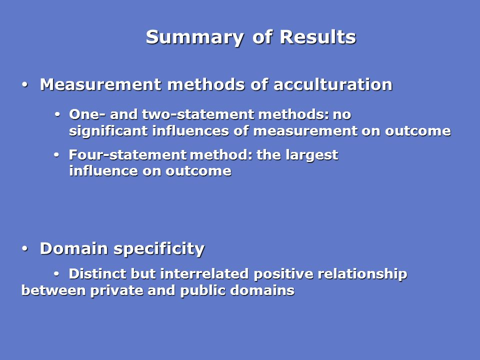 Summary of Results  Measurement methods of acculturation  One- and two-statement methods: no significant influences of measurement on outcome  One-