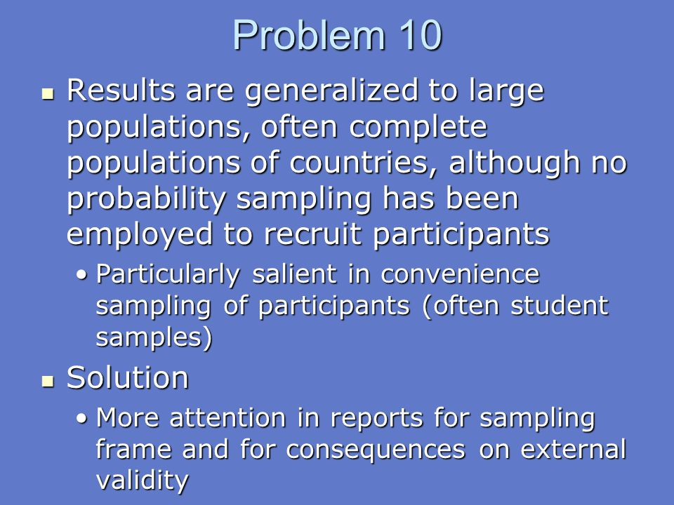 Problem 10 Results are generalized to large populations, often complete populations of countries, although no probability sampling has been employed t