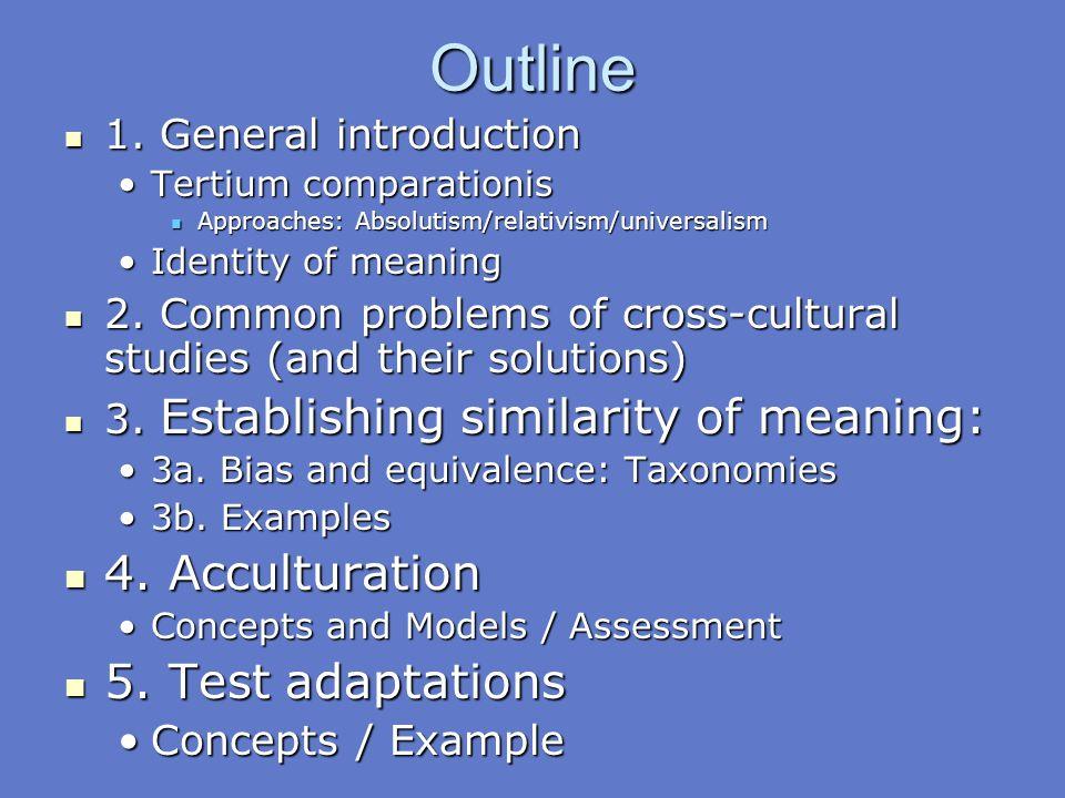 Outline 1. General introduction 1. General introduction Tertium comparationisTertium comparationis Approaches: Absolutism/relativism/universalism Appr