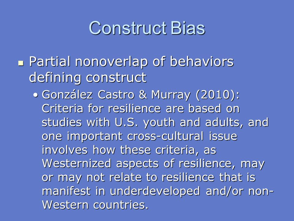 Construct Bias Partial nonoverlap of behaviors defining construct Partial nonoverlap of behaviors defining construct González Castro & Murray (2010):