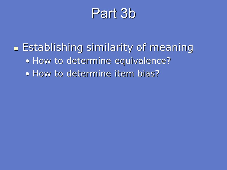 Part 3b Establishing similarity of meaning Establishing similarity of meaning How to determine equivalence?How to determine equivalence? How to determ