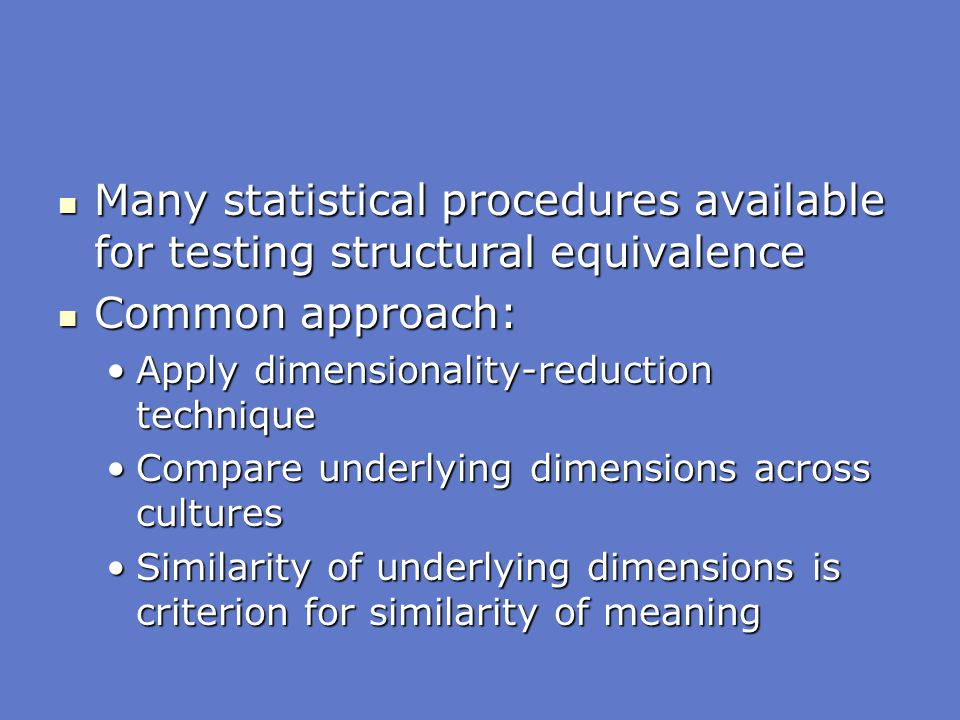 Many statistical procedures available for testing structural equivalence Many statistical procedures available for testing structural equivalence Comm