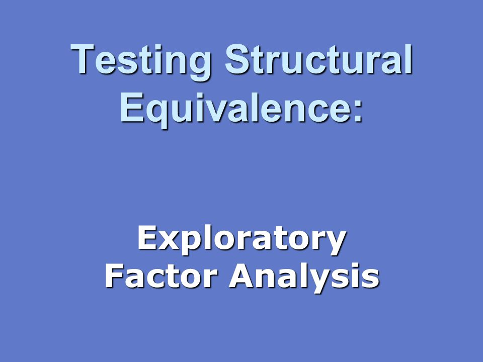 Testing Structural Equivalence: Exploratory Factor Analysis