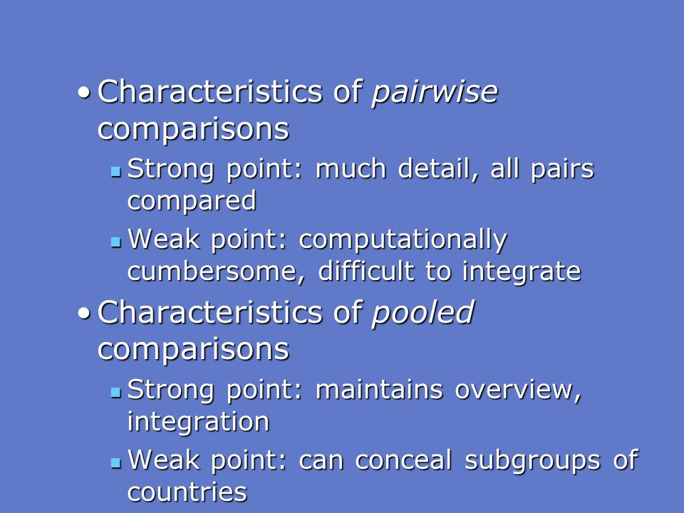 Characteristics of pairwise comparisonsCharacteristics of pairwise comparisons Strong point: much detail, all pairs compared Strong point: much detail