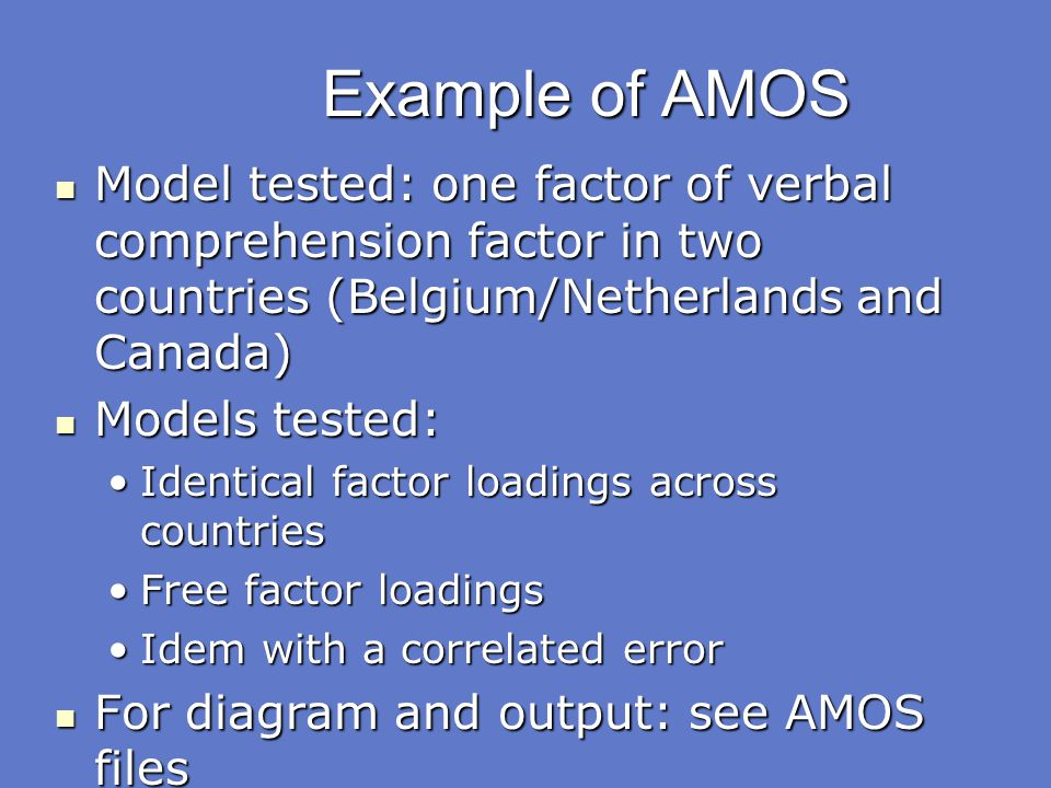 Example of AMOS Model tested: one factor of verbal comprehension factor in two countries (Belgium/Netherlands and Canada) Model tested: one factor of