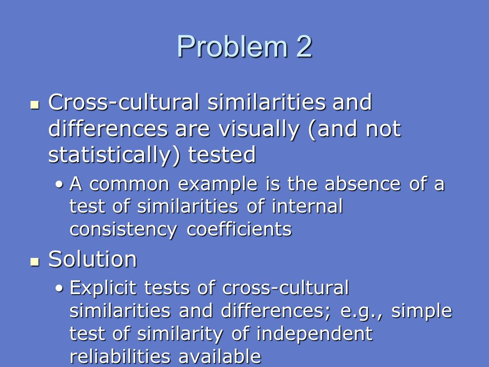 Problem 2 Cross-cultural similarities and differences are visually (and not statistically) tested Cross-cultural similarities and differences are visu