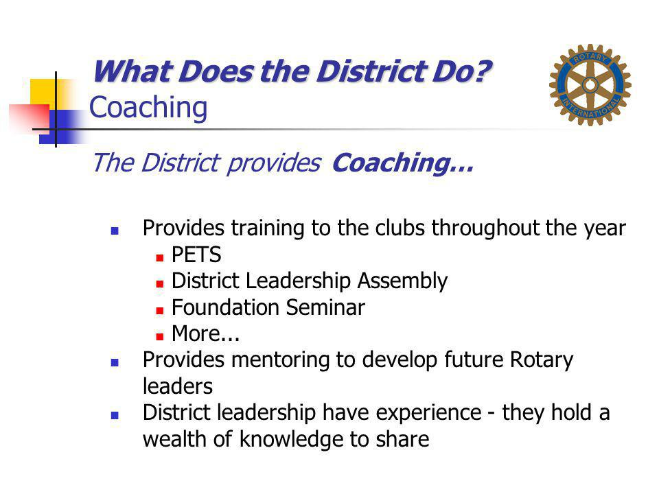What Does the District Do? What Does the District Do? Coaching The District provides Coaching… Provides training to the clubs throughout the year PETS