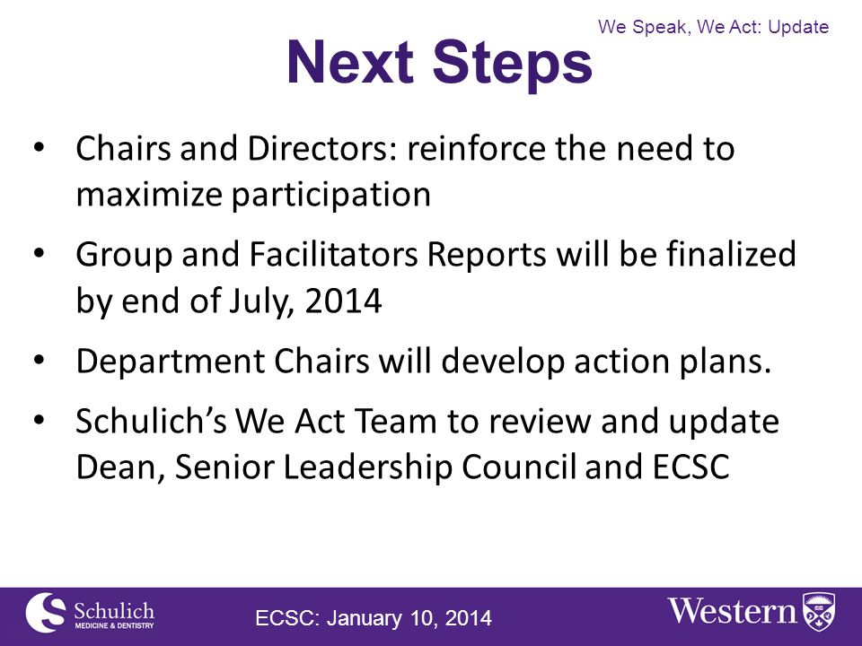Chairs and Directors: reinforce the need to maximize participation Group and Facilitators Reports will be finalized by end of July, 2014 Department Chairs will develop action plans.