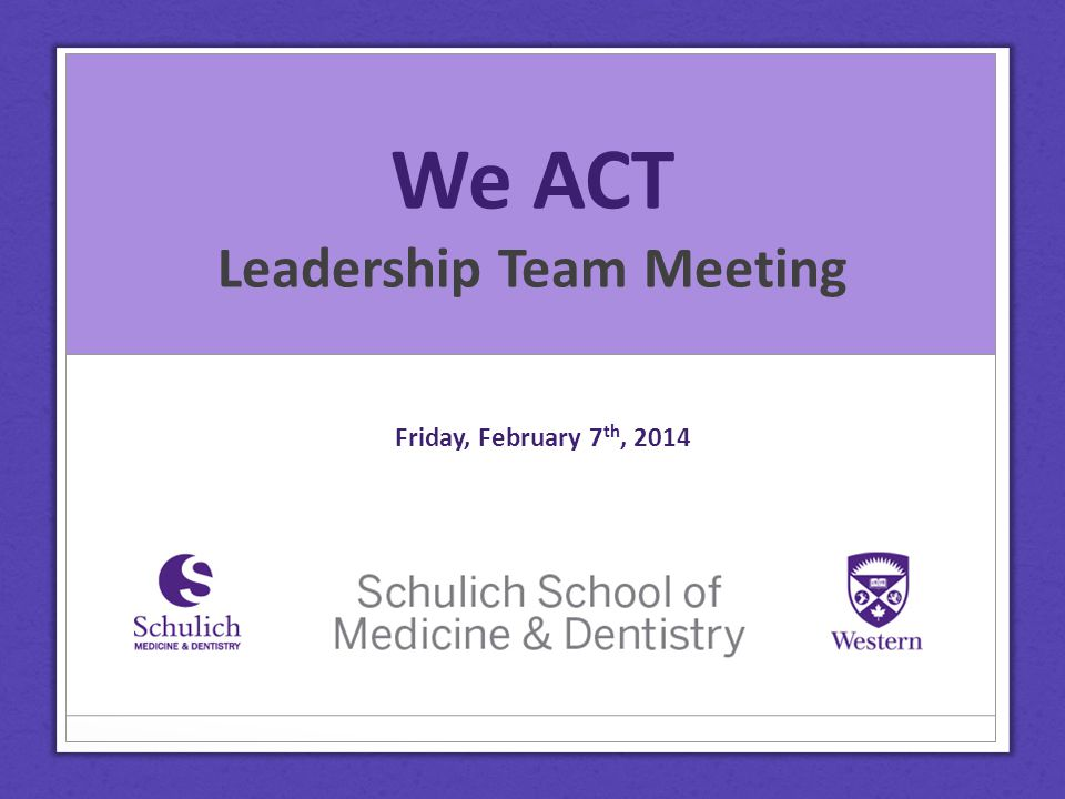 We ACT Leadership Team Meeting Friday, February 7 th, 2014