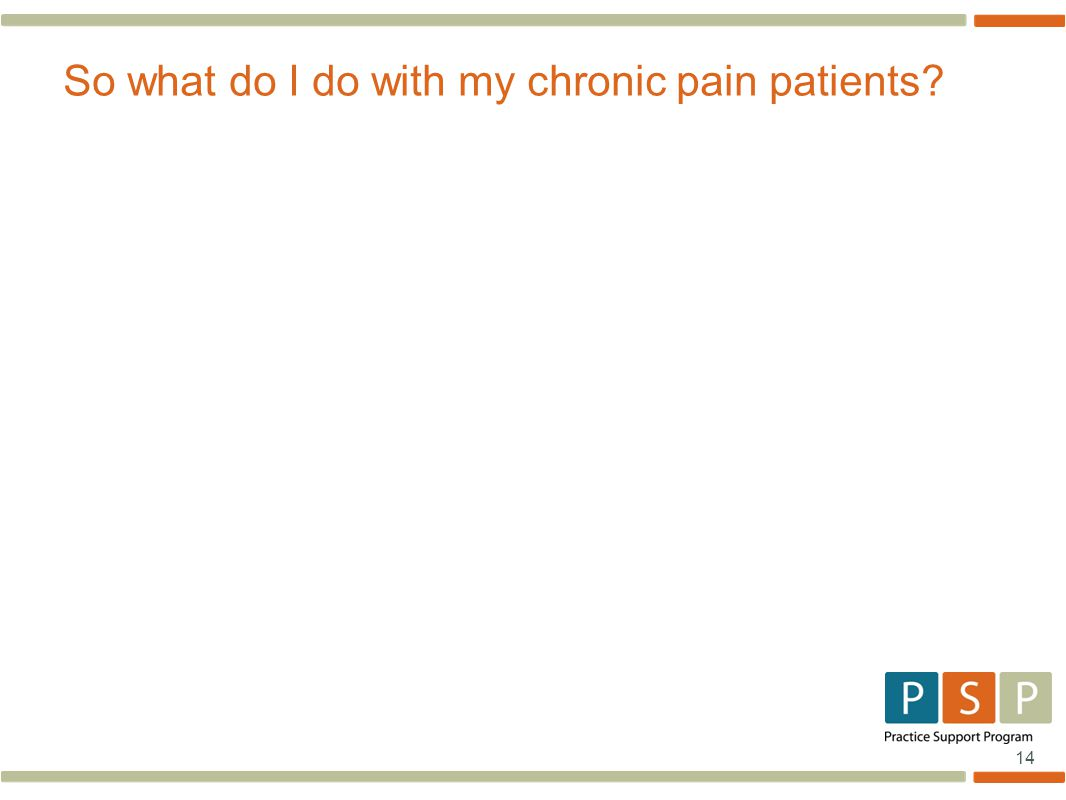 14 So what do I do with my chronic pain patients