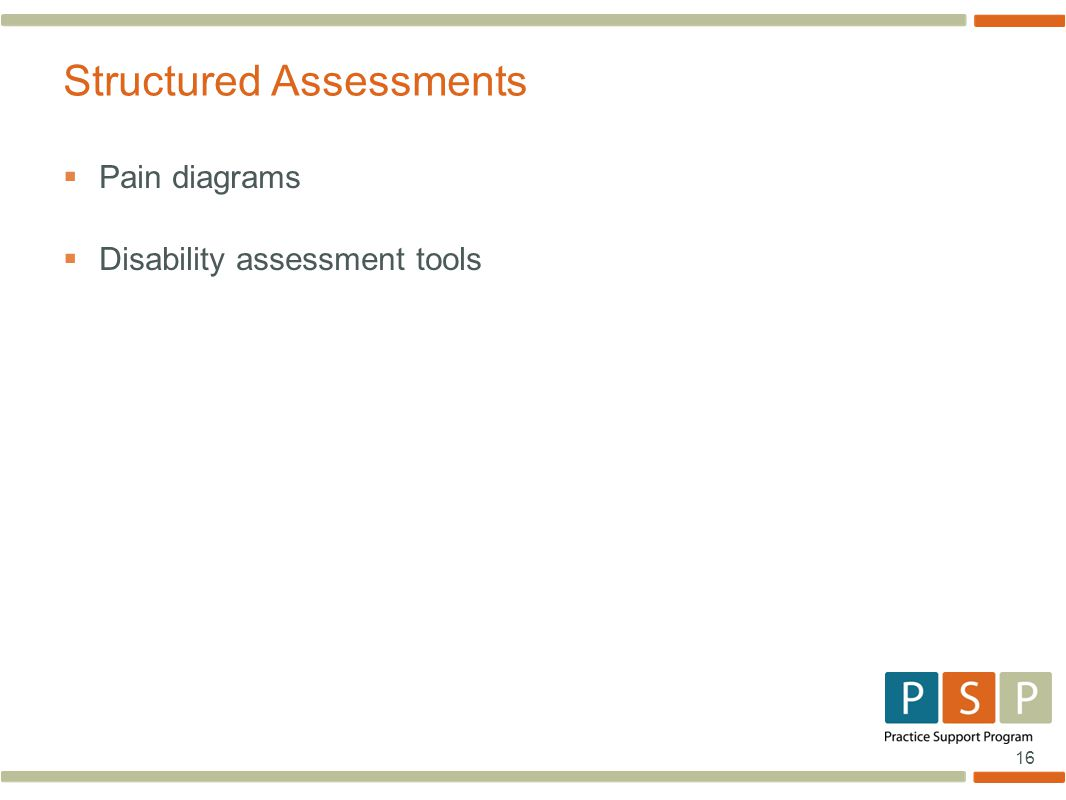 16  Pain diagrams  Disability assessment tools Structured Assessments