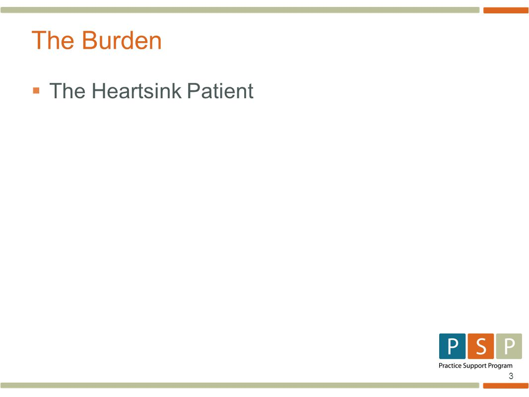 3  The Heartsink Patient The Burden