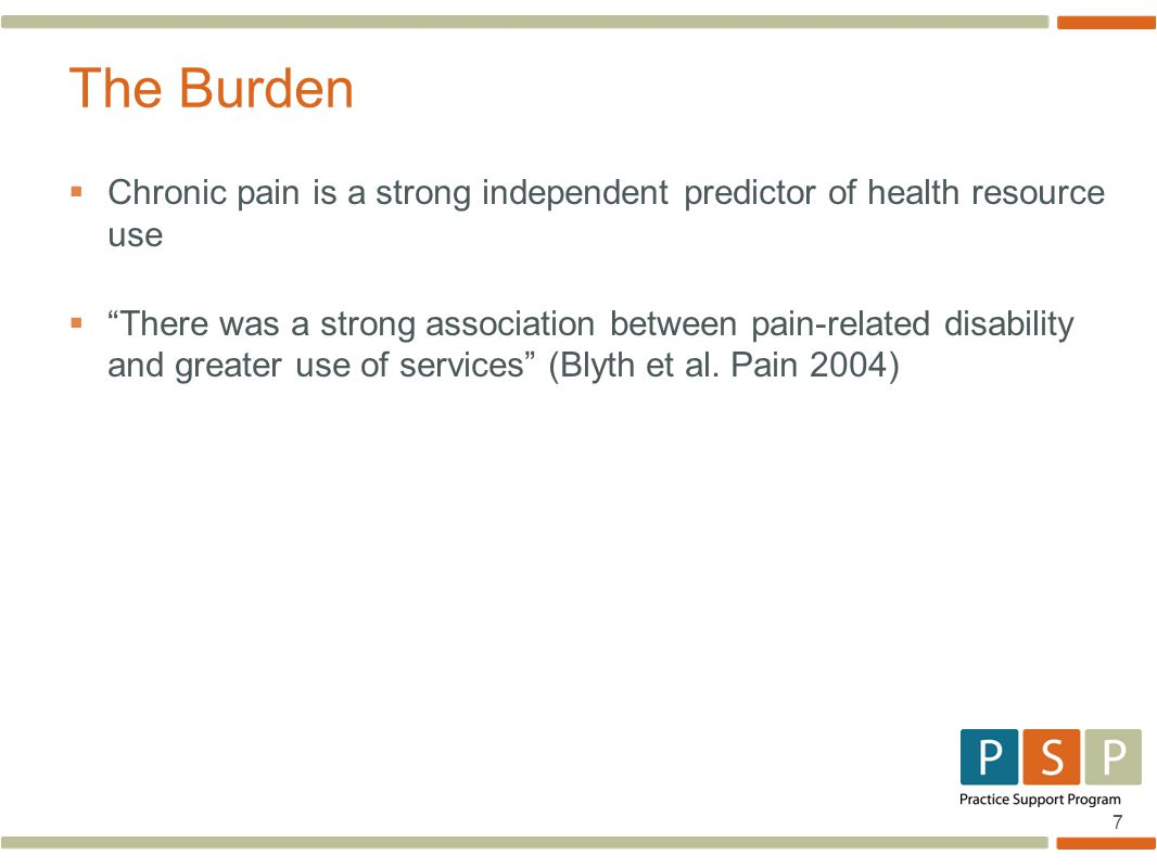 7  Chronic pain is a strong independent predictor of health resource use  There was a strong association between pain-related disability and greater use of services (Blyth et al.