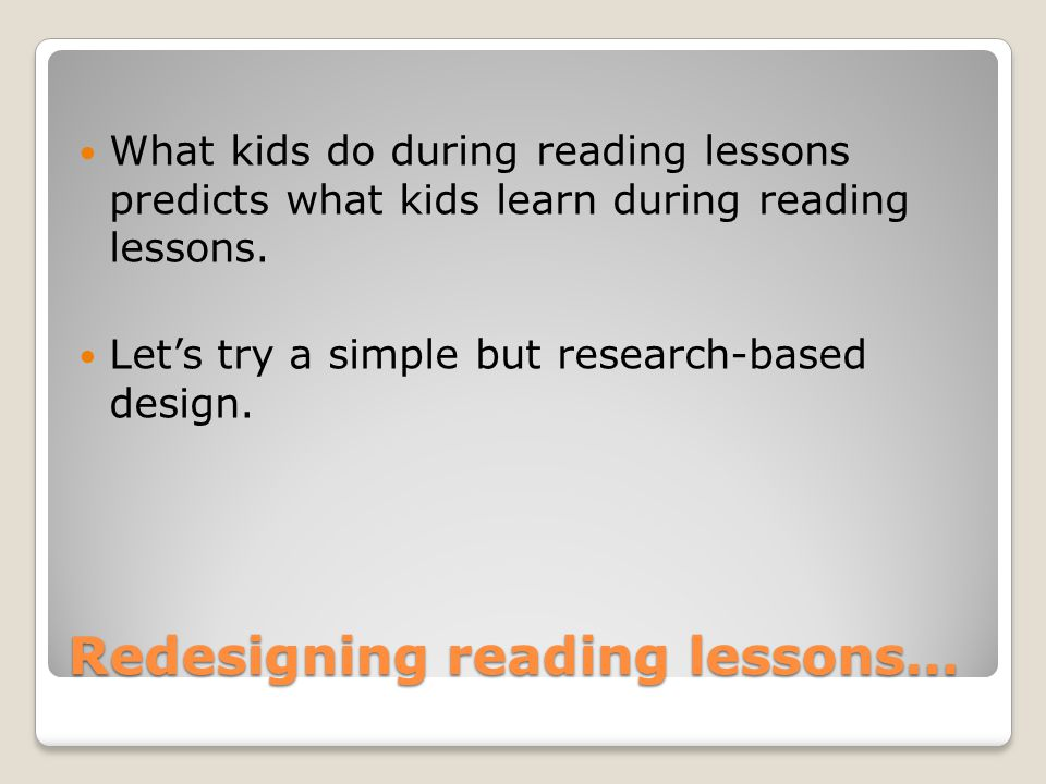 Redesigning reading lessons… What kids do during reading lessons predicts what kids learn during reading lessons.