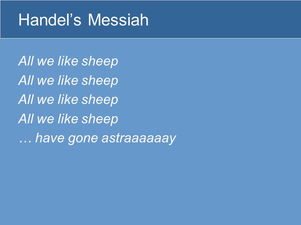 Handel's Messiah All we like sheep … have gone astraaaaaay
