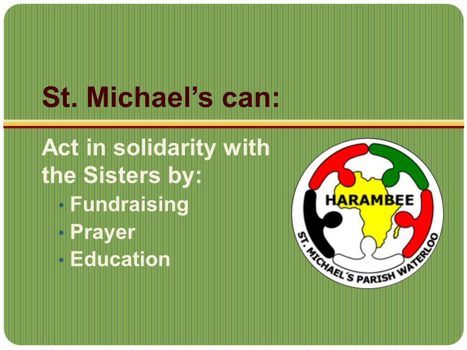 St. Michael's can: Act in solidarity with the Sisters by: Fundraising Prayer Education