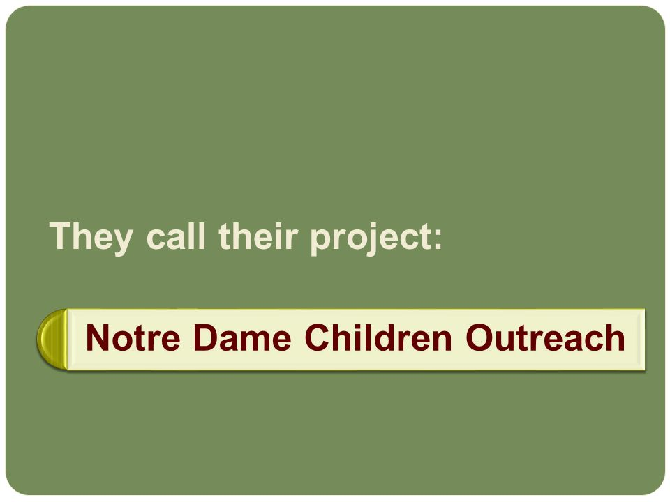 Notre Dame Children Outreach They call their project:
