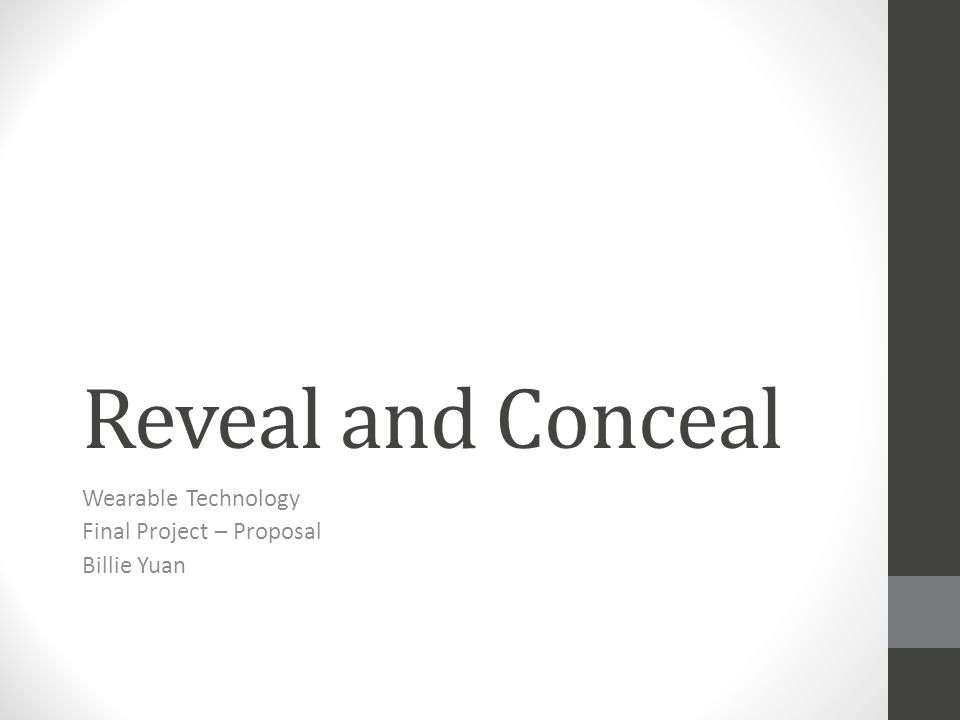 Reveal and Conceal Wearable Technology Final Project – Proposal Billie Yuan