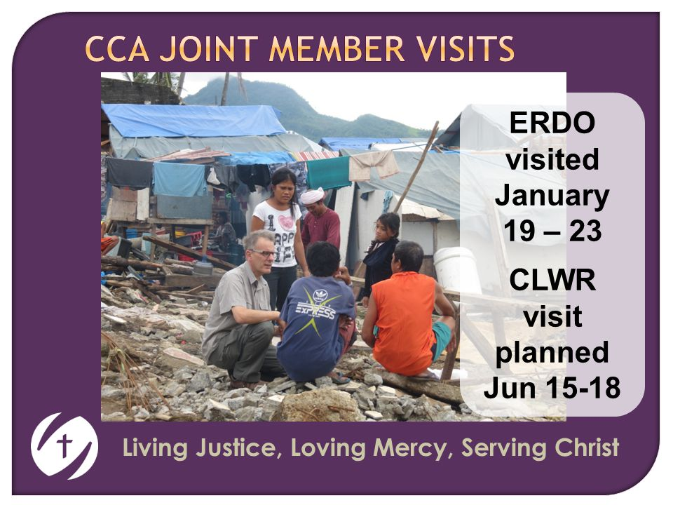 Living Justice, Loving Mercy, Serving Christ ERDO visited January 19 – 23 CLWR visit planned Jun 15-18