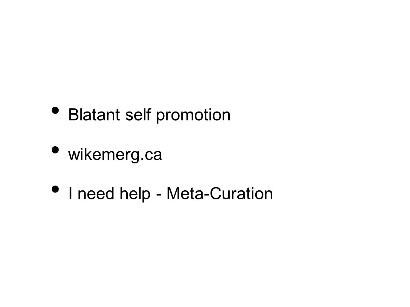 Blatant self promotion wikemerg.ca I need help - Meta-Curation