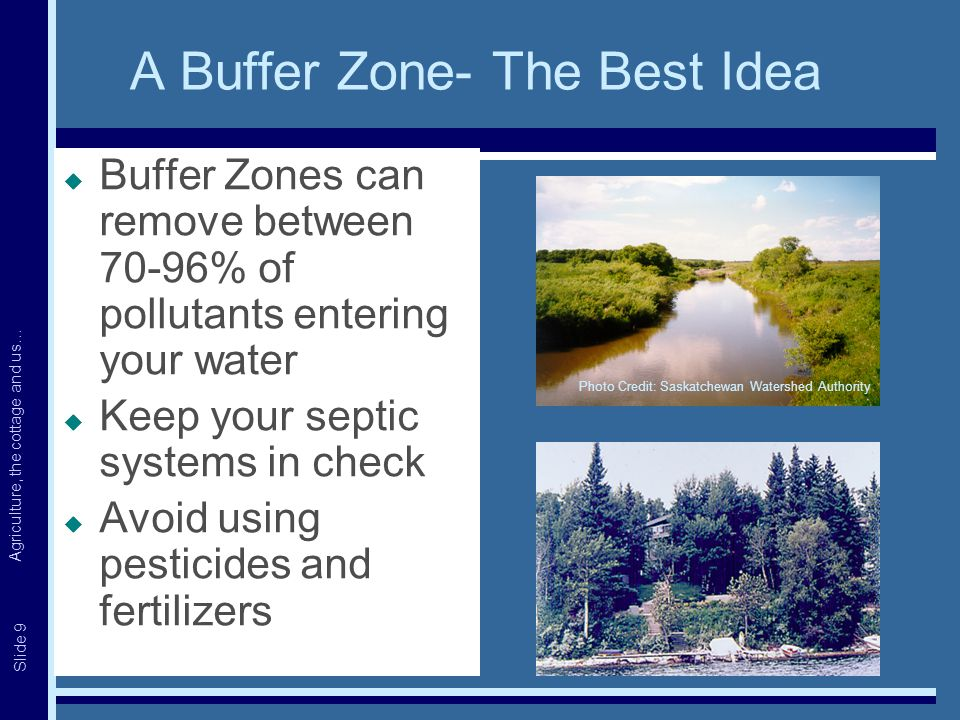 Agriculture, the cottage and us… Slide 10 It All Boils Down To… Photo Credit: Saskatchewan Watershed Authority