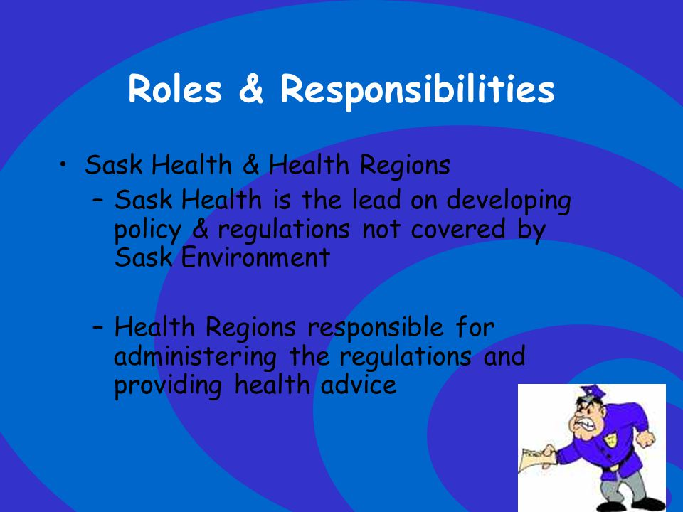 Click to edit Master text styles –Second level Third level –Fourth level »Fifth level Roles & Responsibilities –Both Sask Health and Health Regions work collaboratively with Sask Environment in dealing with water quality issues –Provincial Lab provides drinking water quality analysis for the province –Health Region responsible for reportable communicable disease investigations