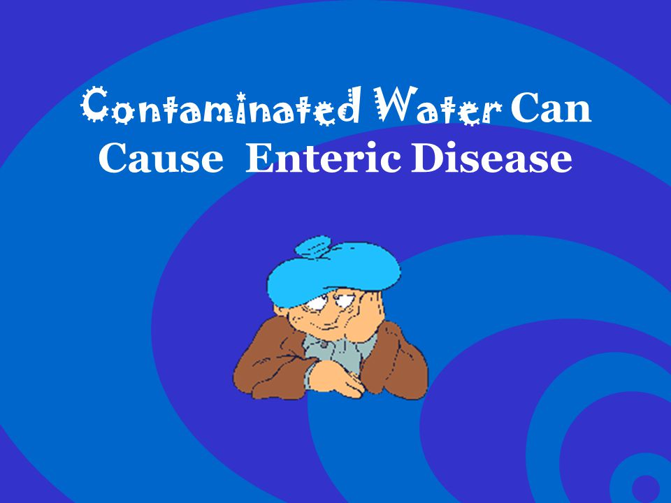 Click to edit Master text styles –Second level Third level –Fourth level »Fifth level Contaminated Water Can Cause Enteric Disease