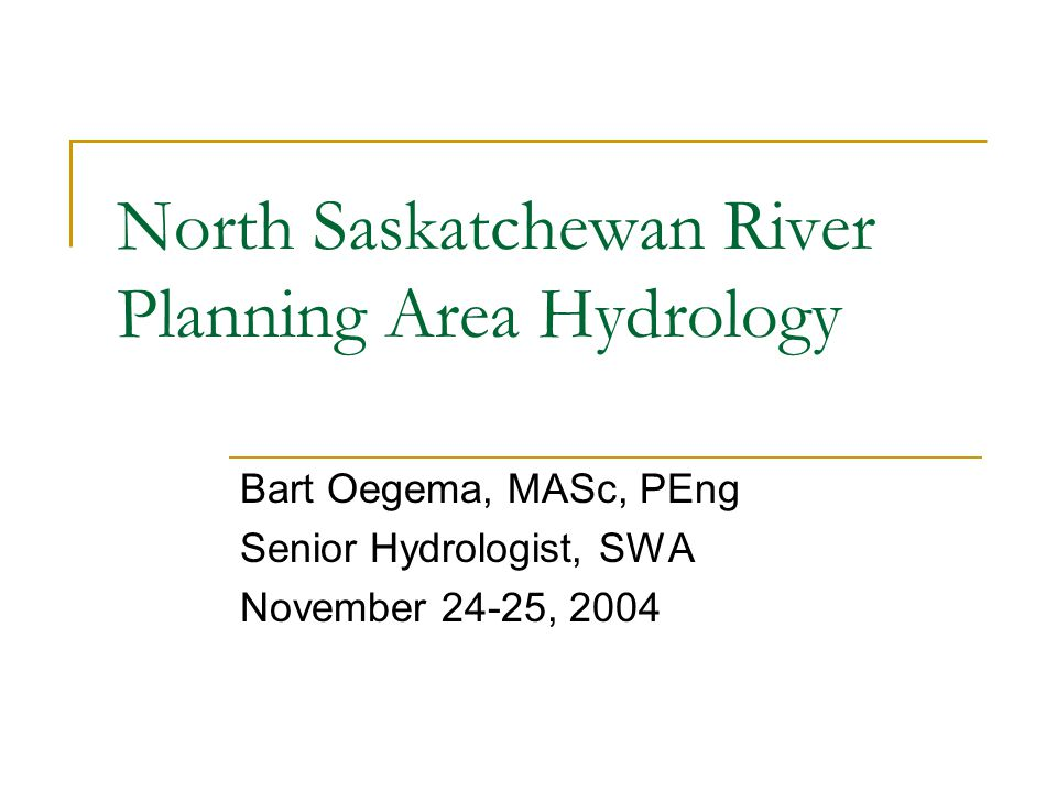 North Saskatchewan River Planning Area Hydrology Bart Oegema, MASc, PEng Senior Hydrologist, SWA November 24-25, 2004