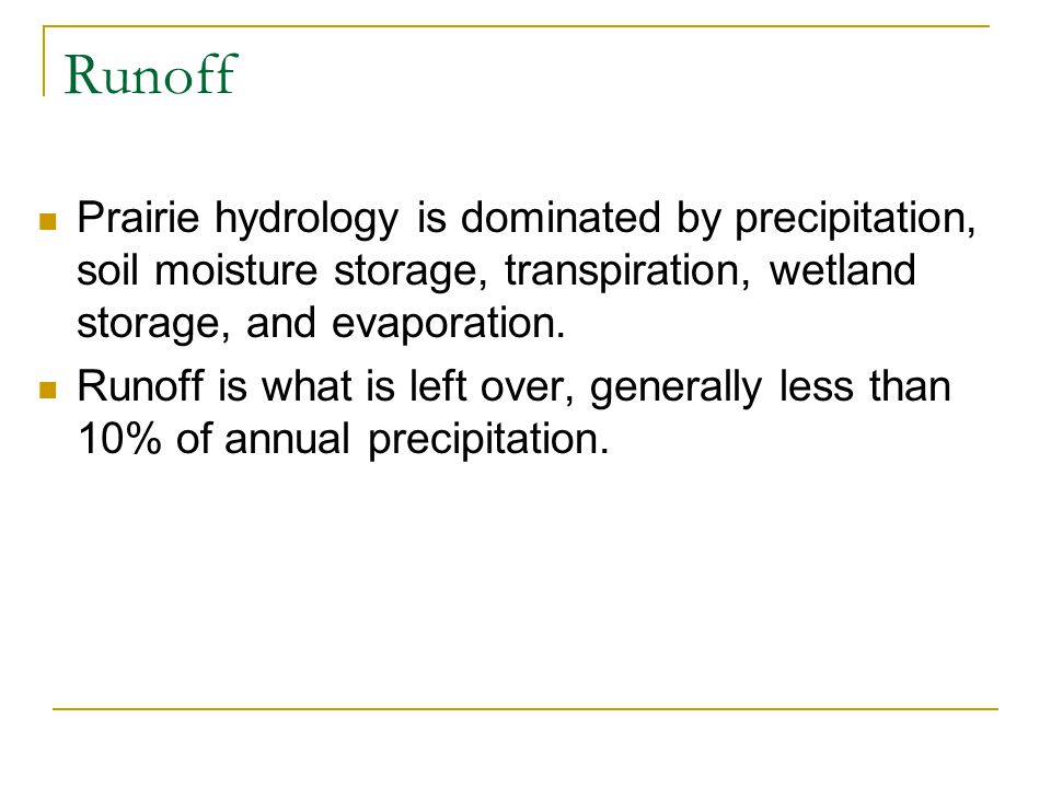 Runoff Prairie hydrology is dominated by precipitation, soil moisture storage, transpiration, wetland storage, and evaporation.