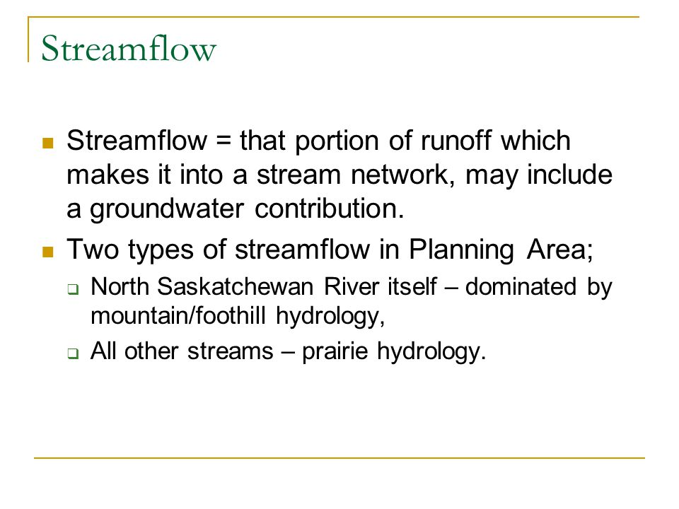 Streamflow Streamflow = that portion of runoff which makes it into a stream network, may include a groundwater contribution.