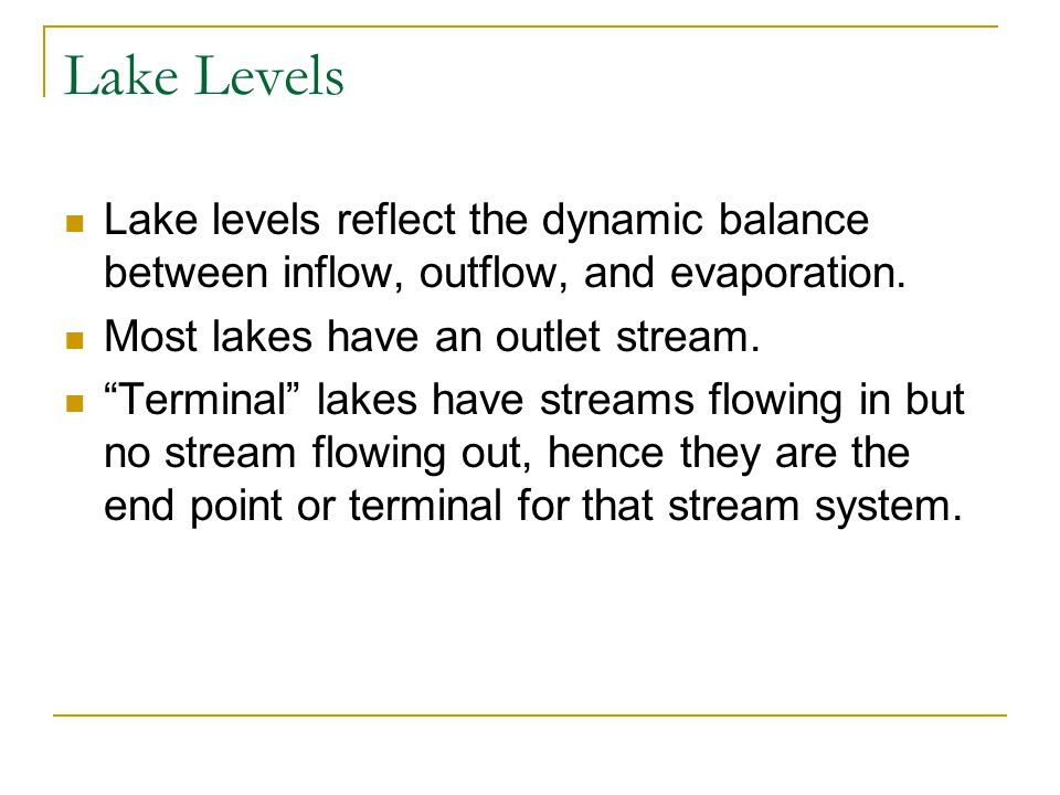 Lake Levels Lake levels reflect the dynamic balance between inflow, outflow, and evaporation.