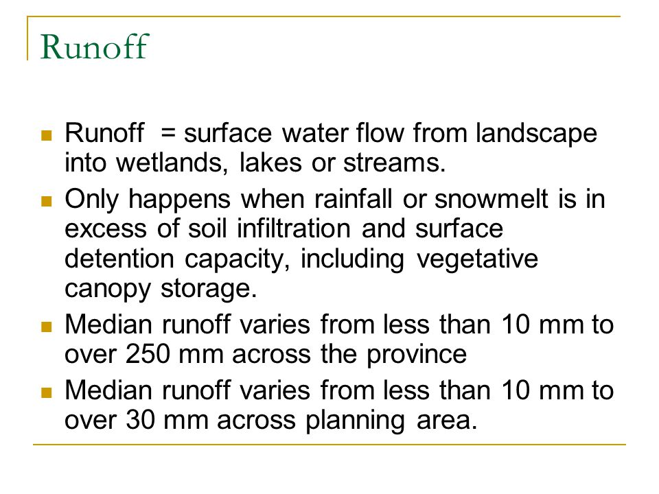 Runoff Runoff = surface water flow from landscape into wetlands, lakes or streams.