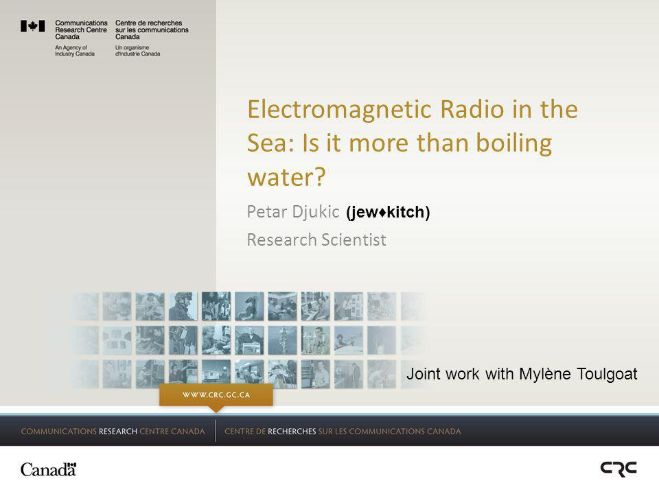 Electromagnetic Radio in the Sea: Is it more than boiling water.