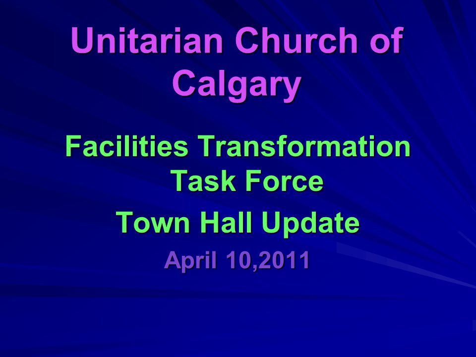 Unitarian Church of Calgary Facilities Transformation Task Force Town Hall Update April 10,2011