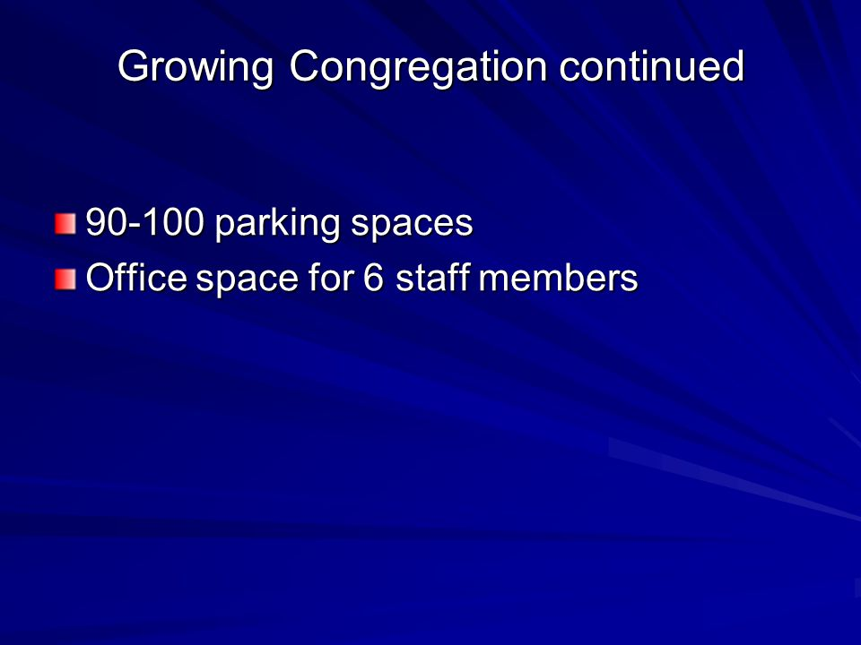 Growing Congregation continued 90-100 parking spaces Office space for 6 staff members