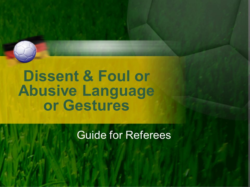 Dissent & Foul or Abusive Language or Gestures Guide for Referees