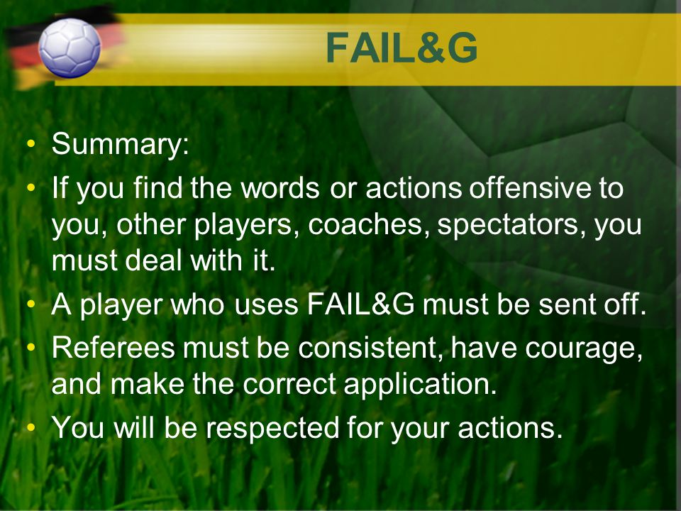 FAIL&G Summary: If you find the words or actions offensive to you, other players, coaches, spectators, you must deal with it.