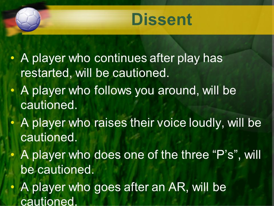 Dissent A player who continues after play has restarted, will be cautioned.