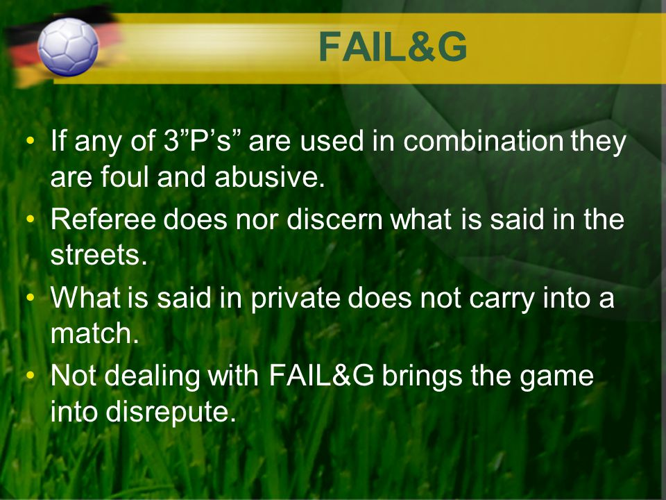 FAIL&G If any of 3 P's are used in combination they are foul and abusive.