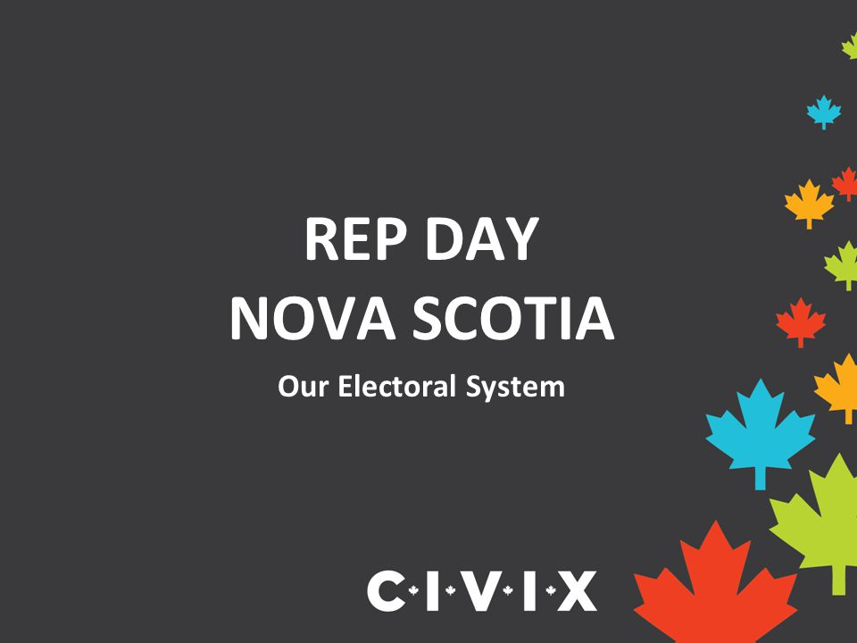 REP DAY NOVA SCOTIA Our Electoral System