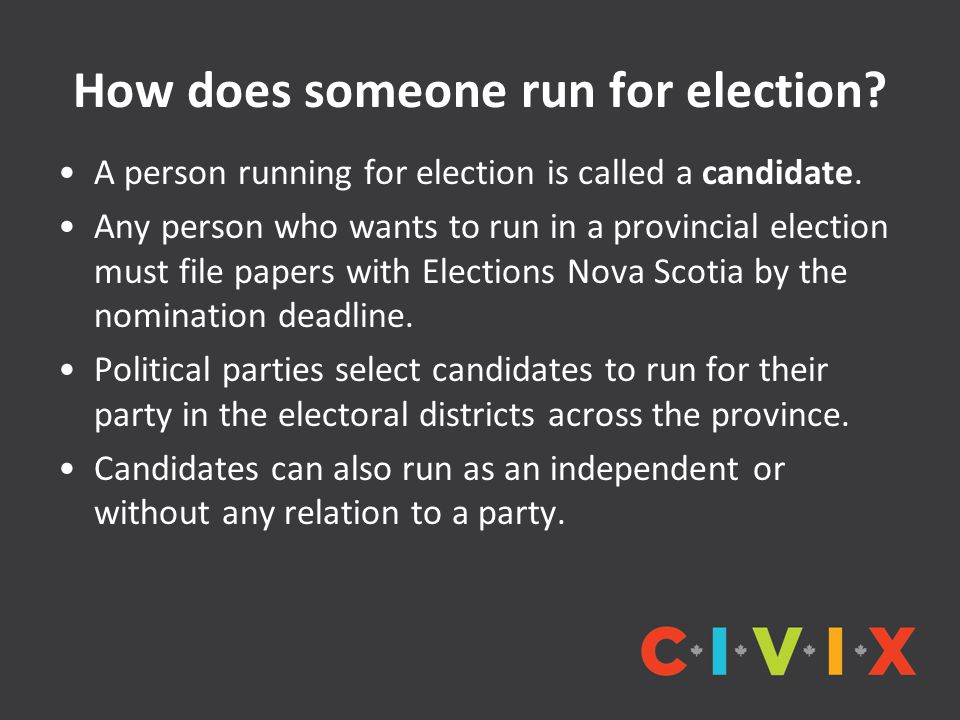 How does someone run for election? A person running for election is called a candidate. Any person who wants to run in a provincial election must file