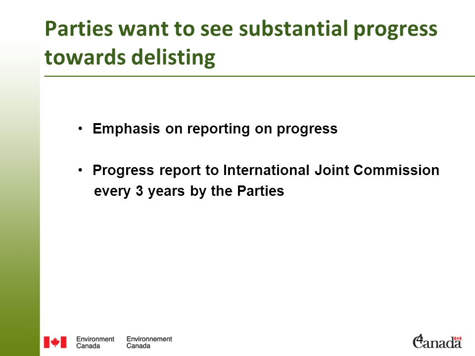 Parties want to see substantial progress towards delisting Emphasis on reporting on progress Progress report to International Joint Commission every 3 years by the Parties 4