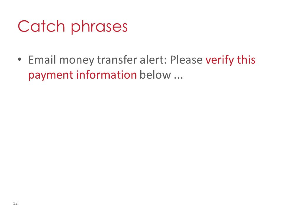 Email money transfer alert: Please verify this payment information below... Catch phrases 12