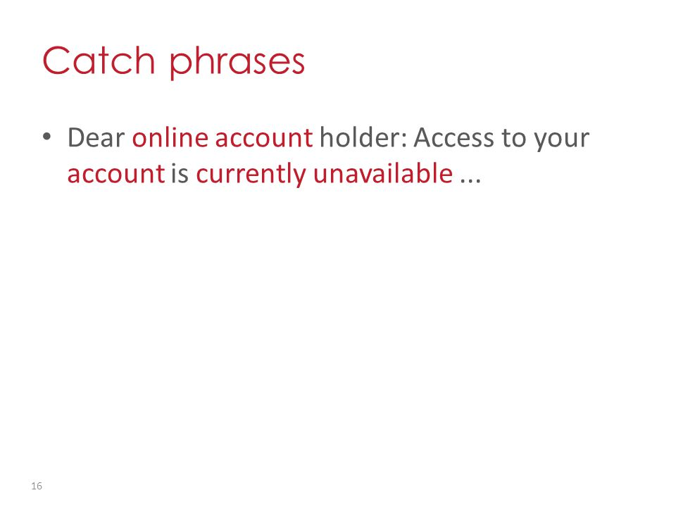 Catch phrases Dear online account holder: Access to your account is currently unavailable... 16