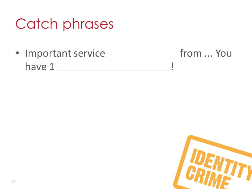 Catch phrases Important service announcement from... You have 1 unread security message! 17