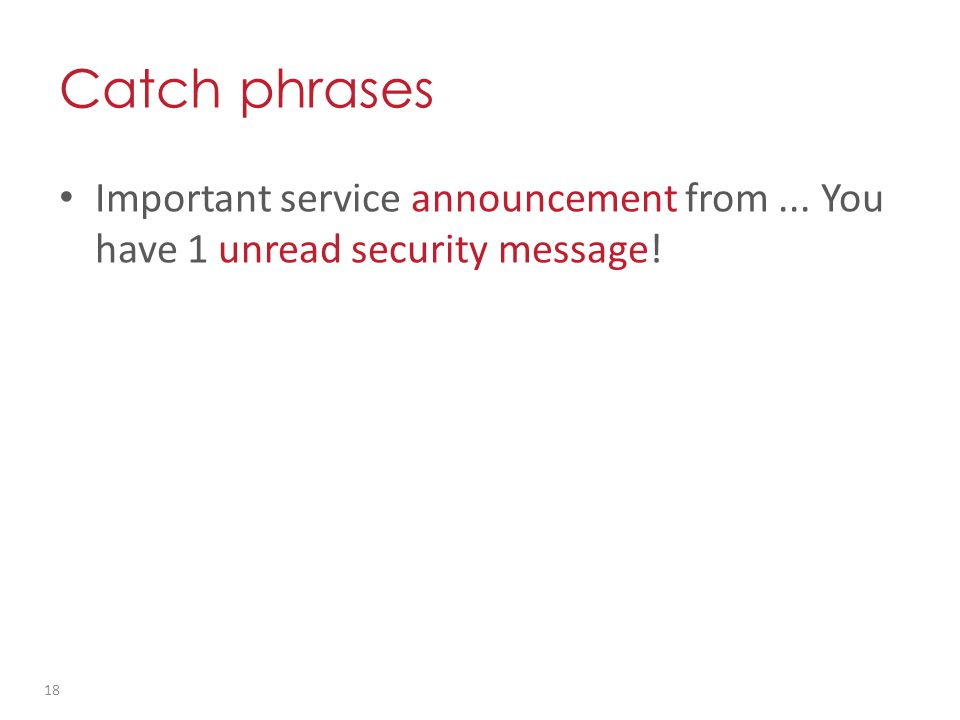 Catch phrases Important service announcement from... You have 1 unread security message! 18